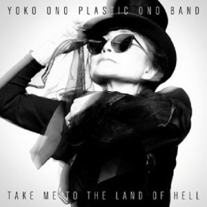 Yoko Ono Take Me To The Land Of Hell